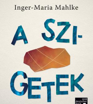 Inger-Maria Mahlke: A szigetek